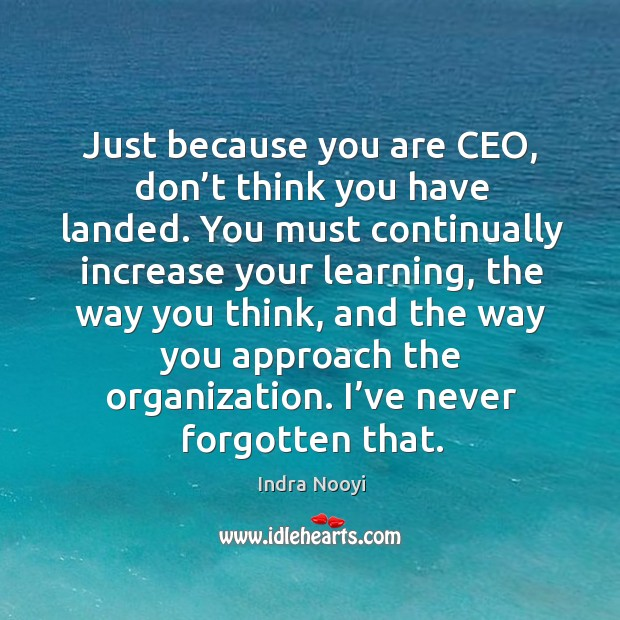 Just because you are ceo, don't think you have landed. Image