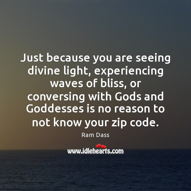 Just because you are seeing divine light, experiencing waves of bliss, or Image