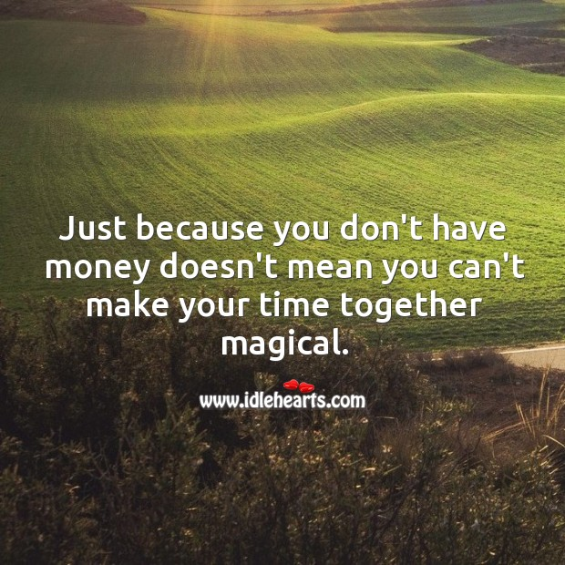 Image, Just because you don't have money doesn't mean you can't make your time together magical.