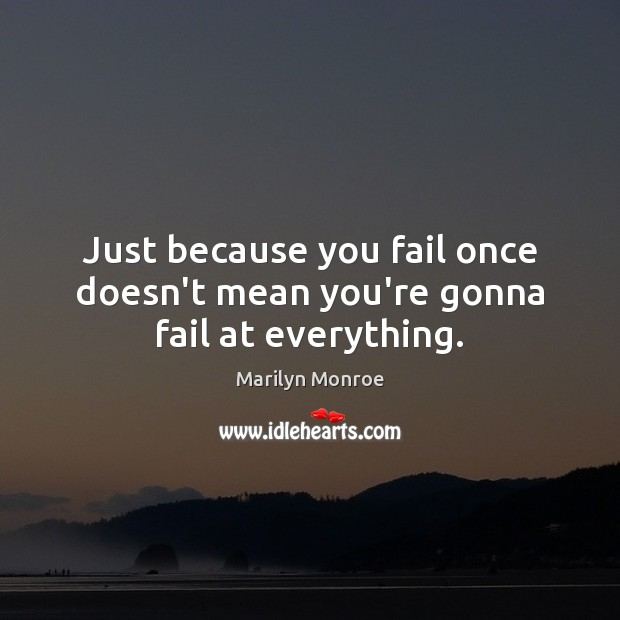 Image, Just because you fail once doesn't mean you're gonna fail at everything.
