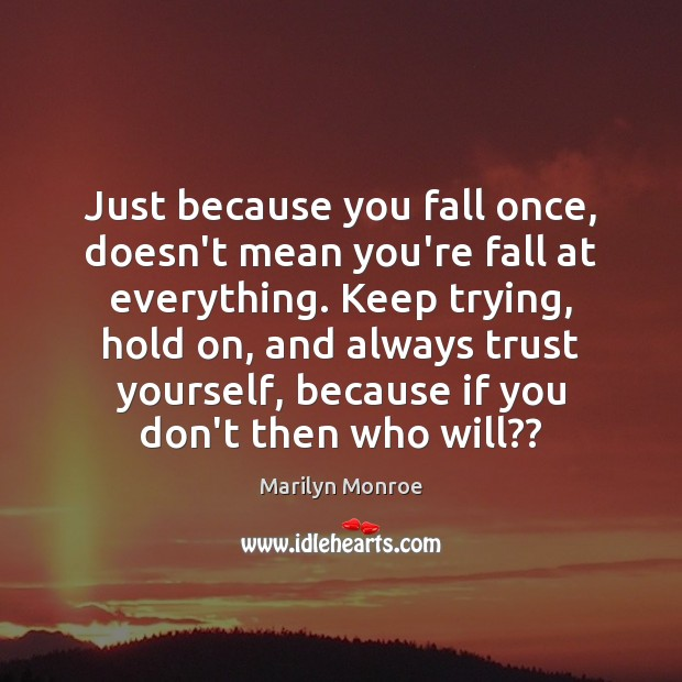 Image, Just because you fall once, doesn't mean you're fall at everything. Keep