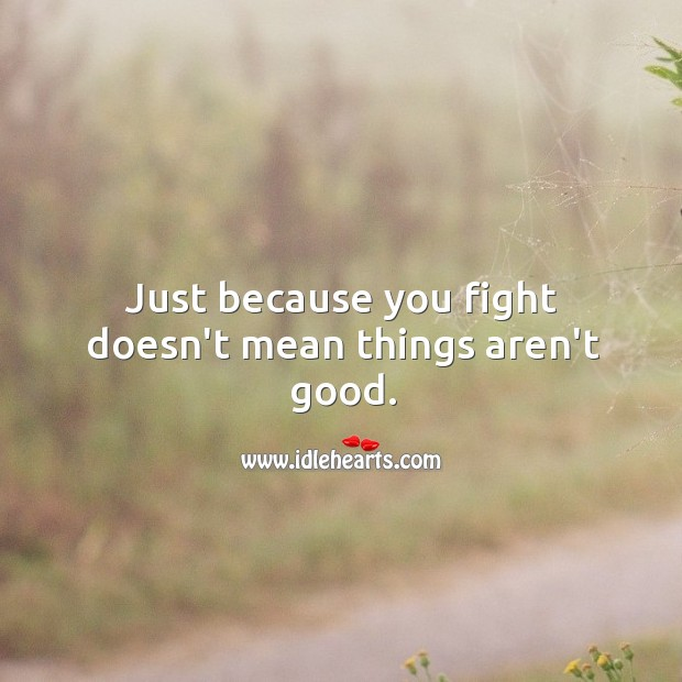 Image, Just because you fight doesn't mean things aren't good.