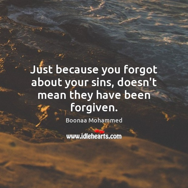 Image, Just because you forgot about your sins, doesn't mean they have been forgiven.