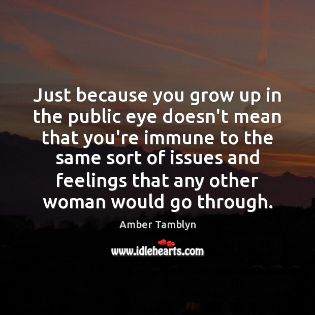 Image, Just because you grow up in the public eye doesn't mean that