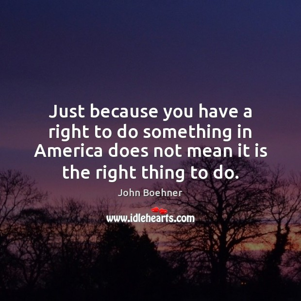 Image, Just because you have a right to do something in America does