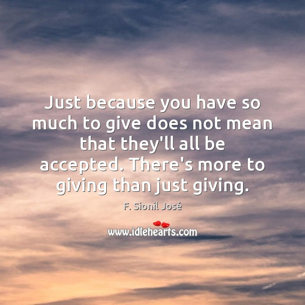 Just because you have so much to give does not mean that Image