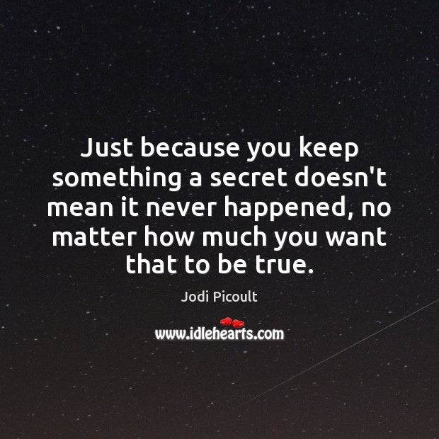 Just because you keep something a secret doesn't mean it never happened, Image