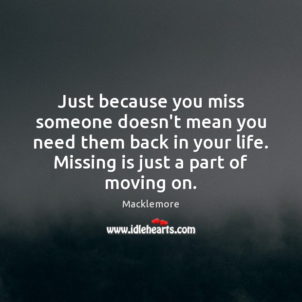 Just because you miss someone doesn't mean you need them back in Moving On Quotes Image