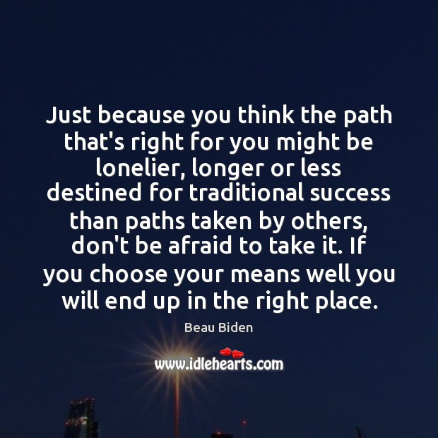 Image, Just because you think the path that's right for you might be
