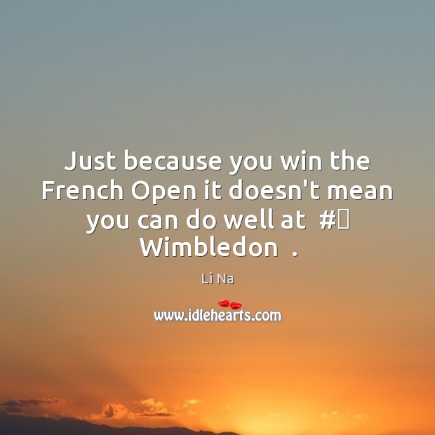 Just because you win the French Open it doesn't mean you can do well at  # Wimbledon  . Image