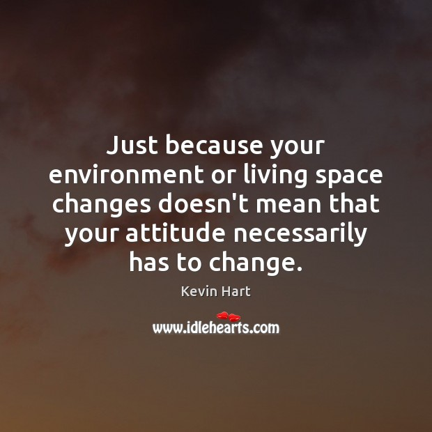 Image, Just because your environment or living space changes doesn't mean that your