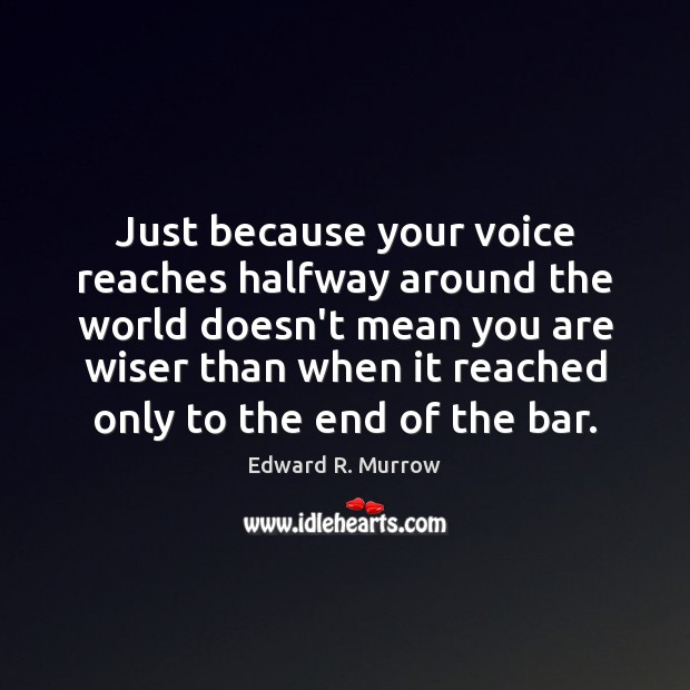 Image, Just because your voice reaches halfway around the world doesn't mean you