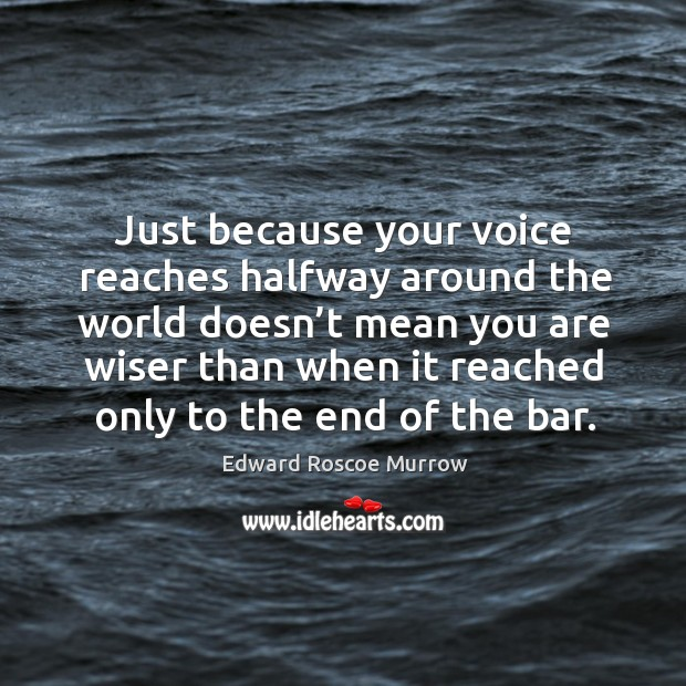 Just because your voice reaches halfway around the world doesn't mean Image