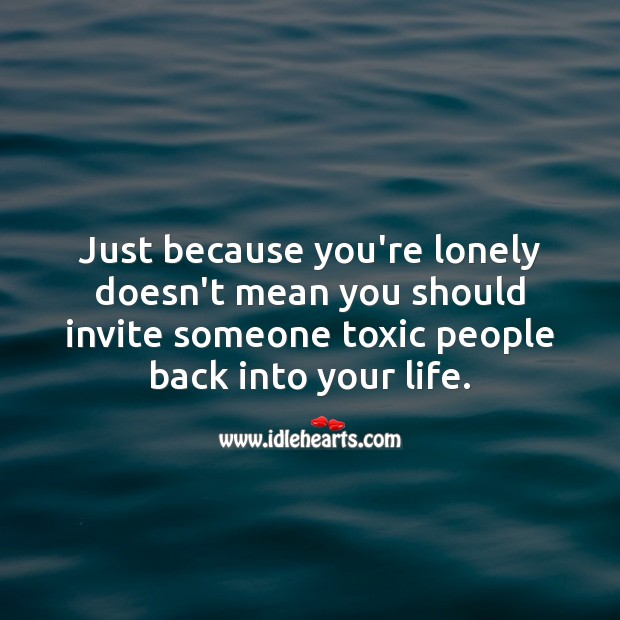 Image, Just because you're lonely doesn't mean you should invite someone toxic people back.