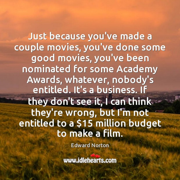 Image, Just because you've made a couple movies, you've done some good movies,
