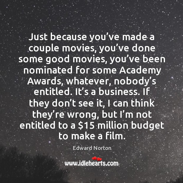 Just because you've made a couple movies, you've done some good movies Image
