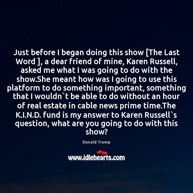 Just before I began doing this show [The Last Word ], a dear Real Estate Quotes Image