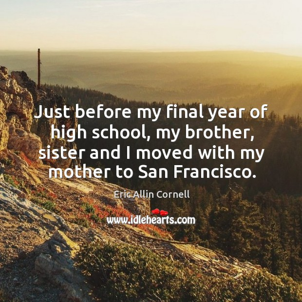 Just before my final year of high school, my brother, sister and I moved with my mother to san francisco. Image