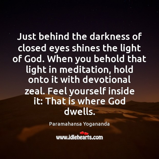 Image, Just behind the darkness of closed eyes shines the light of God.