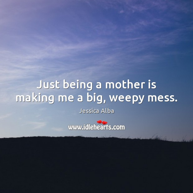 Just being a mother is making me a big, weepy mess. Image