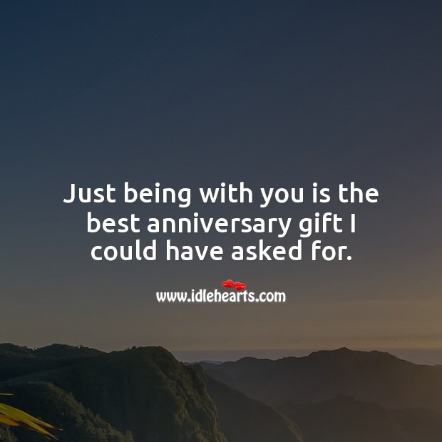 Just being with you is the best anniversary gift I could have asked for. Wedding Anniversary Wishes Image