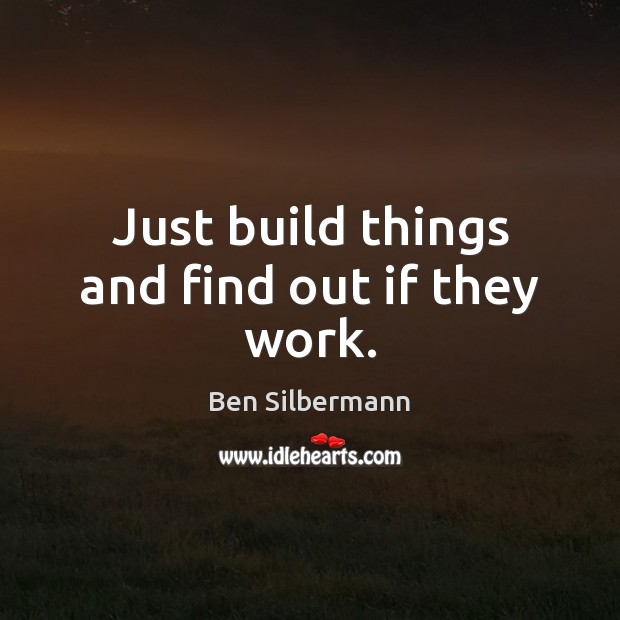 Image, Just build things and find out if they work.