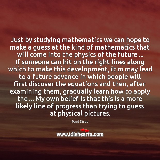 Just by studying mathematics we can hope to make a guess at Belief Quotes Image