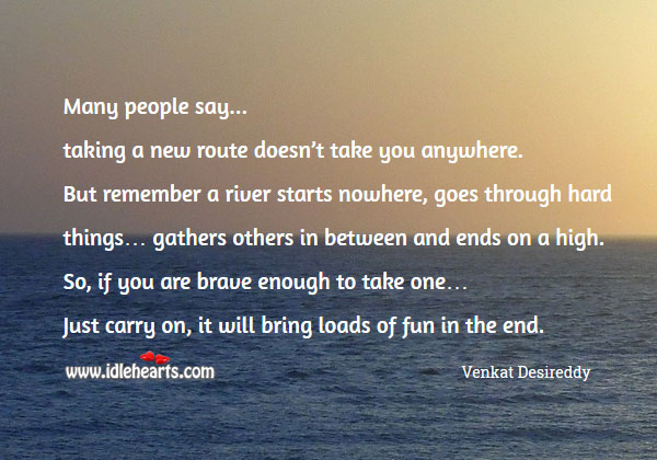 If you are brave enough to take a new route. Carry on. Wise Quotes Image