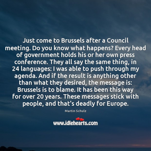 Just come to Brussels after a Council meeting. Do you know what Martin Schulz Picture Quote