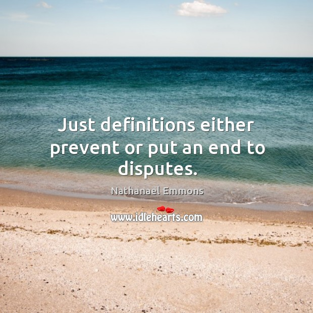 Just definitions either prevent or put an end to disputes. Image