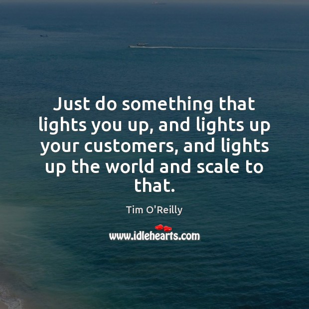 Just do something that lights you up, and lights up your customers, Image