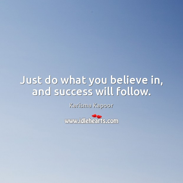 Just do what you believe in, and success will follow. Image