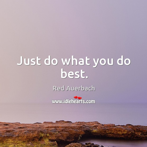 Just do what you do best. Image