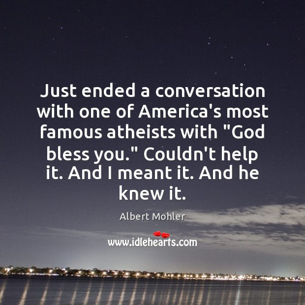 """Image, Just ended a conversation with one of America's most famous atheists with """""""