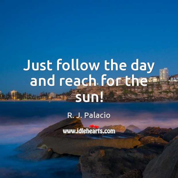 Just follow the day and reach for the sun! Image