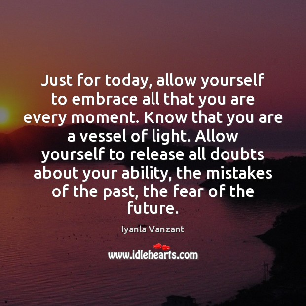 Image, Just for today, allow yourself to embrace all that you are every