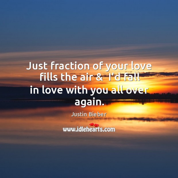Just fraction of your love fills the air &  I'd fall in love with you all over again. Image