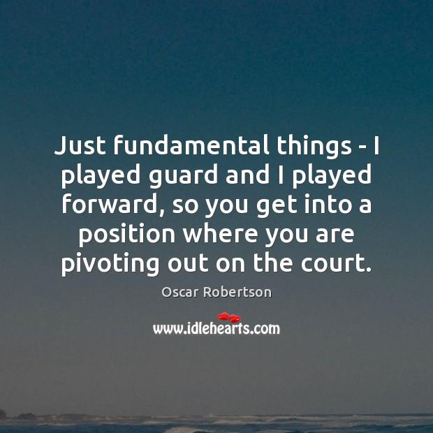 Just fundamental things – I played guard and I played forward, so Image