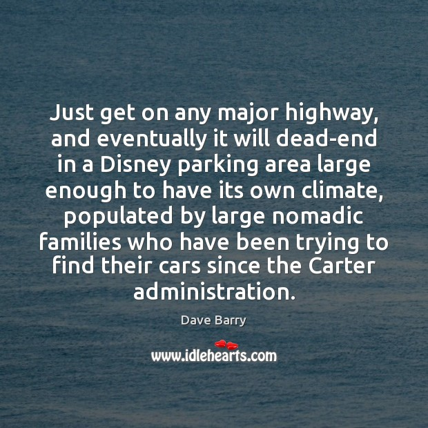 Just get on any major highway, and eventually it will dead-end in Dave Barry Picture Quote