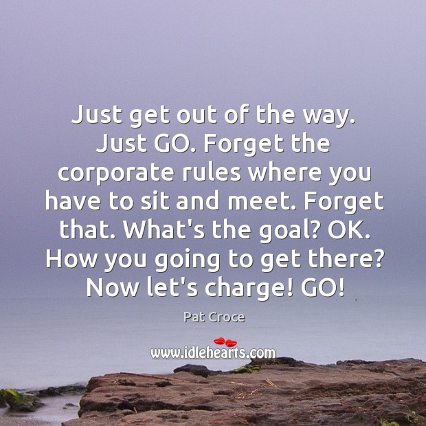 Just get out of the way. Just GO. Forget the corporate rules Image