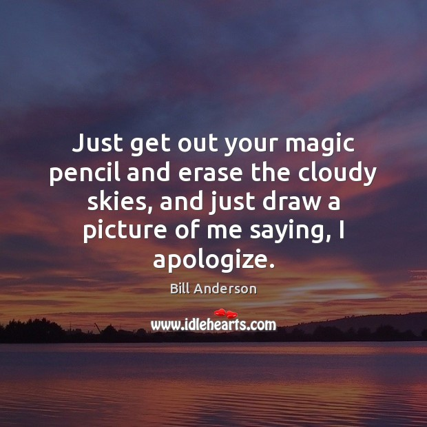 Image, Just get out your magic pencil and erase the cloudy skies, and