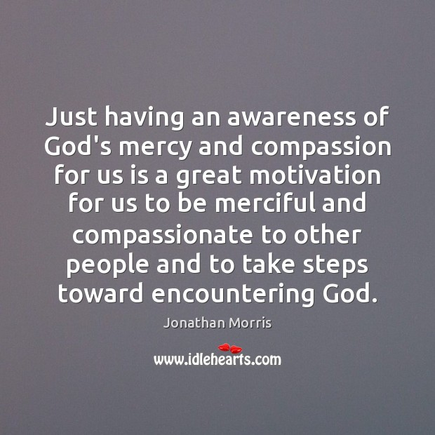 Just having an awareness of God's mercy and compassion for us is Image
