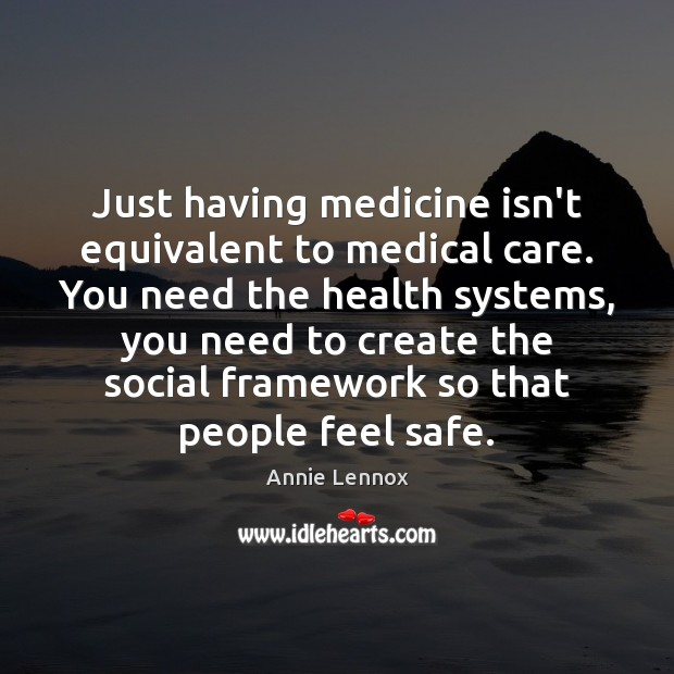 Just having medicine isn't equivalent to medical care. You need the health Image