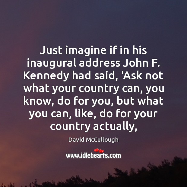Just imagine if in his inaugural address John F. Kennedy had said, Image