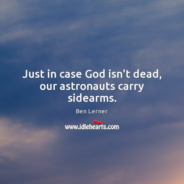 Image, Just in case God isn't dead, our astronauts carry sidearms.