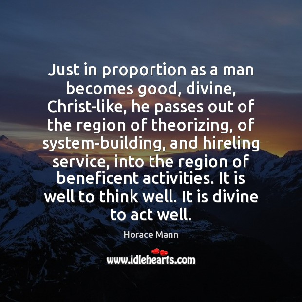 Just in proportion as a man becomes good, divine, Christ-like, he passes Image