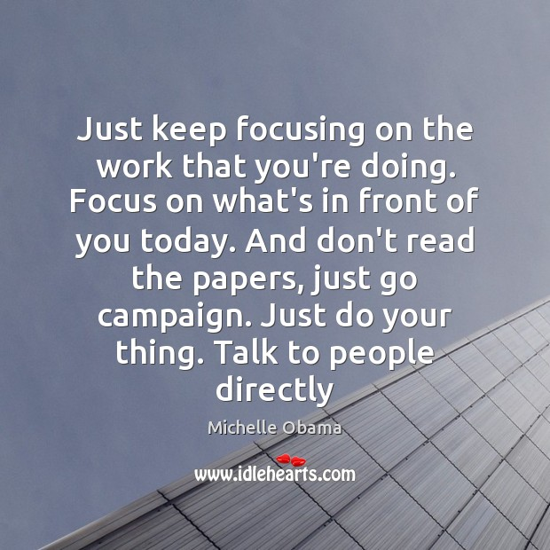 Image about Just keep focusing on the work that you're doing. Focus on what's