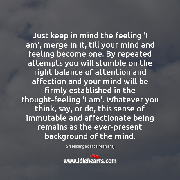Just keep in mind the feeling 'I am', merge in it, till Image