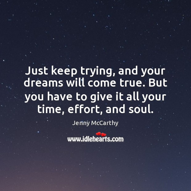 Just keep trying, and your dreams will come true. But you have Jenny McCarthy Picture Quote