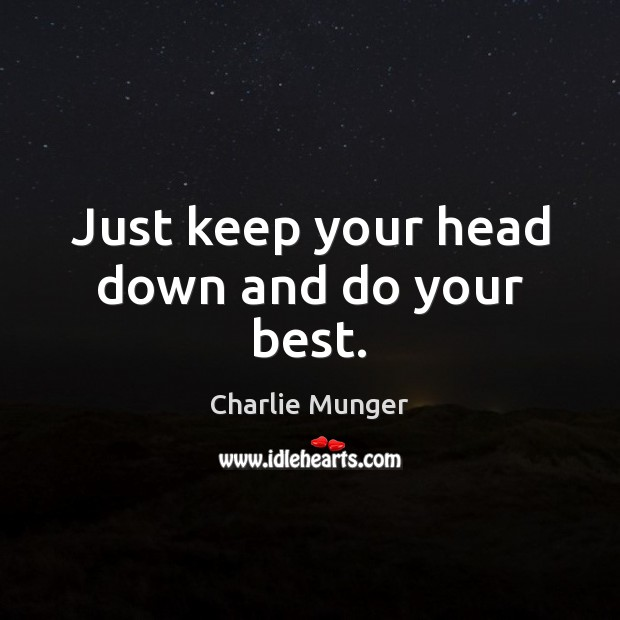 Just keep your head down and do your best. Image